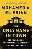 img - for The Only Game in Town: Central Banks, Instability, and Avoiding the Next Collapse book / textbook / text book