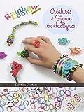 echange, troc Delphine Glachant - Créatures et bijoux en élastiques : Rainbow Loom