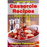 Incredibly Delicious Casserole Recipes from the Mediterranean Region (Healthy Cookbook Series)