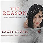 The Reason: How I Discovered a Life Worth Living | Lacey Sturm