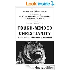 Tough-Minded Christianity: Legacy of John Warwick Montgomery