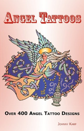 Angel Tattoos: Over 400 Tattoo Designs, Ideas and Pictures Including Angel Wings, Baby Angels, Devil Angels, Tribal, Cross, Fairy and