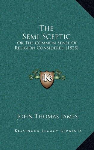 The Semi-Sceptic: Or the Common Sense of Religion Considered (1825)