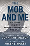 The Mob and Me: Wiseguys and the Witness Protection Program (1439167699) by Partington, John