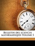echange, troc  - Bulletin Des Sciences Mathematiques Volume 5