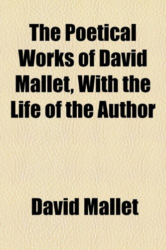 The Poetical Works of David Mallet, with the Life of the Author