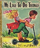 img - for A Little Golden Book: We Like to Do Things book / textbook / text book