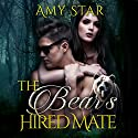The Bear's Hired Mate: A Paranormal Bear Shifter Romance (       UNABRIDGED) by Amy Star Narrated by Addison Spear