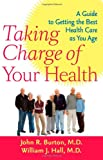 Taking Charge of Your Health: A Guide to Getting the Best Health Care as You Age