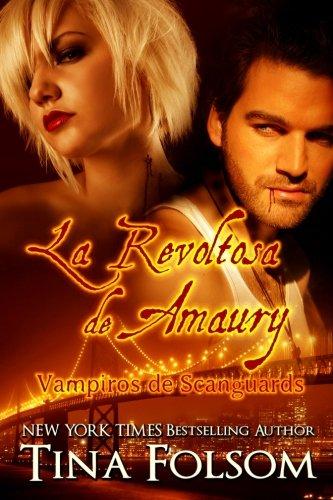 La Revoltosa de Amaury: Vampiros de Scanguards: Volume 2 (Vampiros De Scanguards / the Scanguards Vampires)