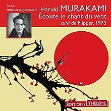 Écoute le chant du vent suivi de Flipper, 1973 | Livre audio Auteur(s) : Haruki Murakami Narrateur(s) : Pierre-François Garel