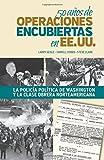 img - for 50 a os de operaciones cubiertas en EE.UU.: La polic a pol tica de Washington y la clase obrera norteamericana (Spanish Edition) book / textbook / text book