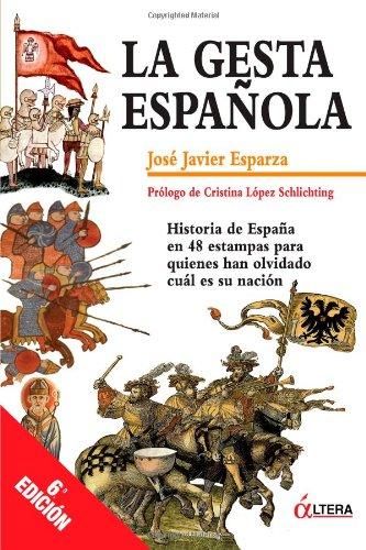 La Gesta Espa ola: Historia de Espa a en 48 estampas para quienes han olvidado cual es su nacion (Spanish Edition)