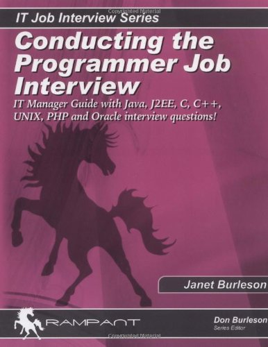 Conducting the Programmer Job Interview: The IT Manager Guide with Java, J2EE, C, C++, UNIX, PHP and Oracle interview questions!