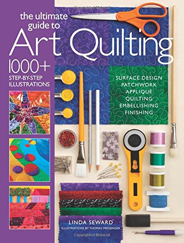 The Ultimate Guide to Art Quilting: Surface Design * Patchwork* Appliqué * Quilting * Embellishing * Finishing (Art Quilt Design compare prices)