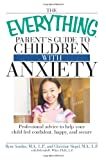 img - for The Everything Parent's Guide to Children with Anxiety: Professional advice to help your child feel confident, happy, and secure book / textbook / text book