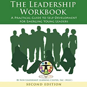 The Leadership Workbook: A Practical Guide to Self-Development for Emerging Young Leaders | [New Leadership Learning Center Inc. NLLC]