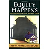 Equity Happens: Building Lifelong Wealth with Real Estate ~ Robert Helms