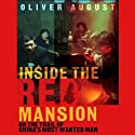 Inside the Red Mansion: On the Trail of China's Most Wanted Man (       UNABRIDGED) by Oliver August Narrated by Simon Vance