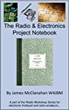 The Radio and Electronics Project Notebook (The Radio Workshop Series)