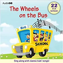 The Wheels on the Bus and Other Children's Songs: 22 Fun Songs! Audiobook by  AudioGO (compilation) Narrated by Susan Boyce, Brian Jones