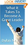 What It Takes To Become A Great Leader