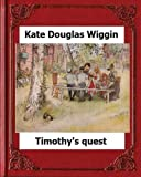 Timothy's Quest (1890)  by  Kate Douglas Wiggin A Story For Anyone Young Or Old
