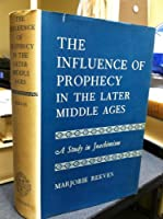 Influence of Prophecy in the Later Middle Ages: A Study in Joachimism