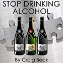 Stop Drinking Alcohol: Quit Drinking with Alcohol Lied to Me Audiobook by Craig Beck Narrated by Craig Beck