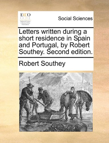 Letters written during a short residence in Spain and Portugal, by Robert Southey. Second edition.