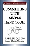img - for Gunsmithing with Simple Hand Tools (Stackpole Classic Gun Books) by Andrew Dubino (2008-06-13) book / textbook / text book