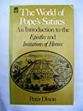 "World of Pope's Satires: An Introduction to the "" Epistles "" and "" Imitations of Horace "" (University Paperbacks) (0416790607) by Dixon, Peter"