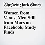 Women from Venus, Men Still from Mars on Facebook, Study Finds | Christopher Mele