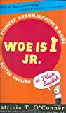 Woe is I Jr.: The Younger Grammarphobe's Guide to Better English in PlainEnglish (0399243313) by O'Conner, Patricia T.