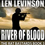 River of Blood: The Rat Bastards, 3 (       UNABRIDGED) by Len Levinson Narrated by Ray Porter