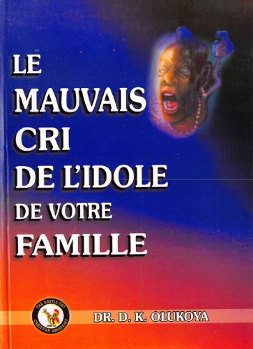 Dr. D. K. Olukoya - Le Mauvais cri de L'idole de Votre Famille