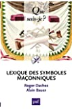 Lexique des symboles maçonniques: « Que sais-je ? » n° 3979