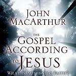 The Gospel According to Jesus: What Is Authentic Faith?   John F. MacArthur