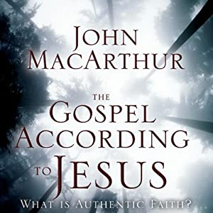 The Gospel According to Jesus: What Is Authentic Faith? | [John F. MacArthur]