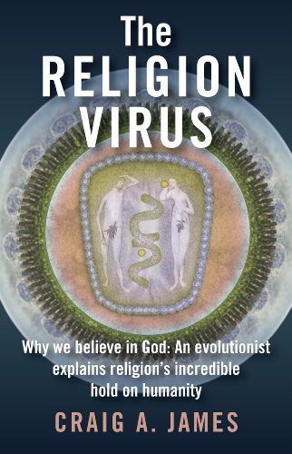 The Religion Virus: Why we believe in God: An evolutionist explains religion&#039;s incredible hold on humanity