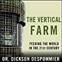 The Vertical Farm: Feeding the World in the 21st Century (       UNABRIDGED) by Dickson Despommier Narrated by Sean Runnette