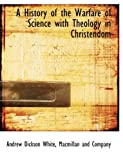 img - for A History of the Warfare of Science with Theology in Christendom book / textbook / text book