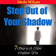 Step out of Your Shadow: 7 Steps to a More Confident You Audiobook by Merle Wilson Narrated by Harry Roger Williams, III