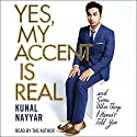Yes, My Accent Is Real Audiobook by Kunal Nayyar Narrated by Kunal Nayyar
