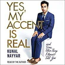 Yes, My Accent Is Real (       UNABRIDGED) by Kunal Nayyar Narrated by Kunal Nayyar