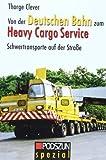 Von der Deutschen Bahn zu Heavy Cargo Service: Schwertransporte auf der Straße