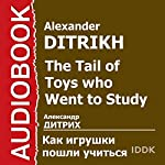 Tail of Toys Who Went to Study [Russian Edition] | Alexander Ditrikh