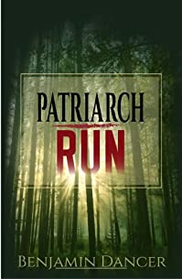 (FREE on 12/19) Patriarch Run by Benjamin Dancer - http://eBooksHabit.com