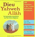 Dieu, Yahweh, Allâh : Les grandes questions sur les trois religions