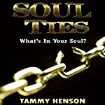 Soul Ties: What's in Your Soul? | Tammy Henson